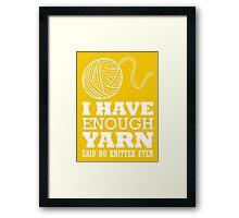 I have enough yarn said no kitter ever Framed Print