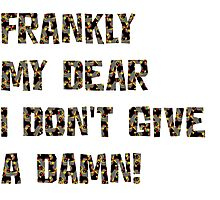 Frankly, my, dear, I don't give a damn! - Gone with wind Photographic Print
