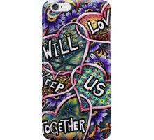 Love will keep us together iPhone Case/Skin