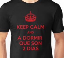 Keep Calm and A Dormir que son dos días Unisex T-Shirt