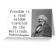 Freedom Is A Road - Frederick Douglass Greeting Card