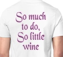 Time, Wine, So much to do, so little wine! on White Unisex T-Shirt