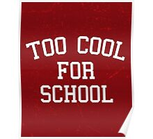 Too Cool For School Funny Quote Poster