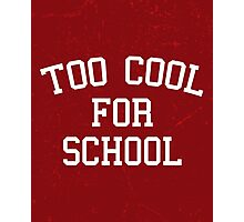 Too Cool For School Funny Quote Photographic Print