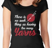 There is no such thing as having too many yarns Women's Fitted Scoop T-Shirt