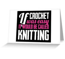 If crochet was easy it would be called knitting Greeting Card