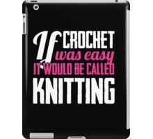 If crochet was easy it would be called knitting iPad Case/Skin