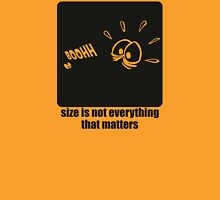 Size is not everything that matters Unisex T-Shirt