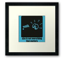 Size is not everything that matters Framed Print
