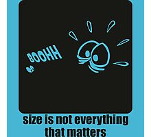 Size is not everything that matters Photographic Print