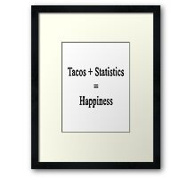 Tacos + Statistics = Happiness  Framed Print