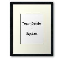 Tacos + Statistics = Happiness  Framed Print