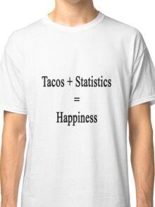 Tacos + Statistics = Happiness  Classic T-Shirt