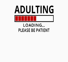 Adulting Loading...Please Be Patient T-Shirt