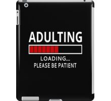 Adulting Loading...Please Be Patient iPad Case/Skin