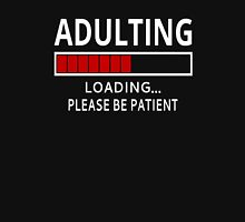 Adulting Loading...Please Be Patient Unisex T-Shirt