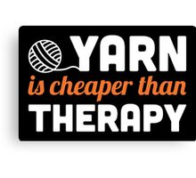 Yarn is cheaper than therapy Canvas Print