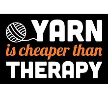 Yarn is cheaper than therapy Photographic Print