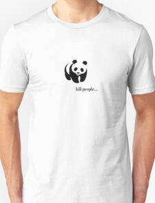 kill people... Unisex T-Shirt