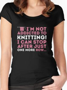 I'm not addicted to knitting! I can stop after just one more row ... Women's Fitted Scoop T-Shirt