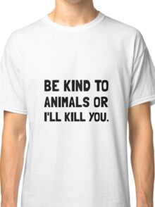Kind To Animals Classic T-Shirt