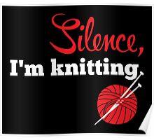 Silence, I'm knitting Poster