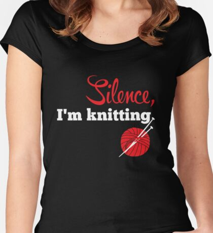 Silence, I'm knitting Women's Fitted Scoop T-Shirt