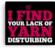 I find your lack of yarn disturbing Canvas Print