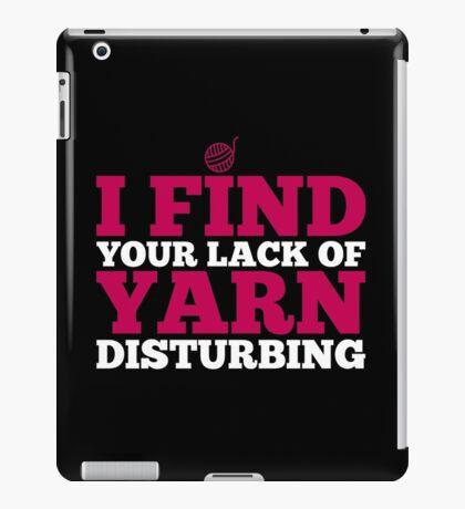 I find your lack of yarn disturbing iPad Case/Skin