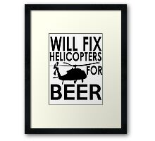 Will Fix Helicopters For Beer Mechanic Tshirt Framed Print