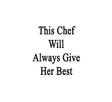 This Chef Will Always Give Her Best  by supernova23