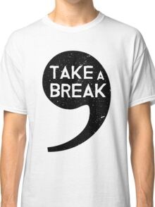 Take A Break Classic T-Shirt