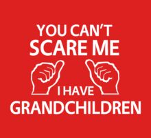 You can't scare me I have grandchildren by funnydesigner