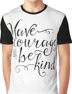 Have Courage and Be Kind Graphic T-Shirt