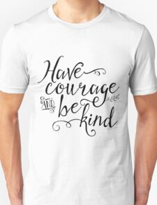 Have Courage and Be Kind Unisex T-Shirt