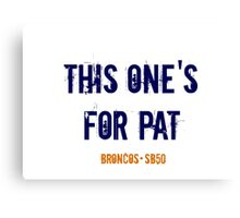 This One's For Pat! Canvas Print