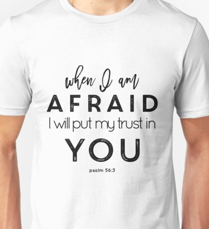 When I'm Afraid I'll put my Trust in You Psalm 56:3 Unisex T-Shirt