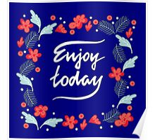 Enjoy today with flower Poster
