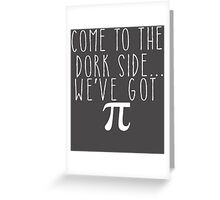 Pi Day Humor Come to the Dork Side Greeting Card