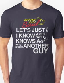 Let's just say i know a guy T-Shirt