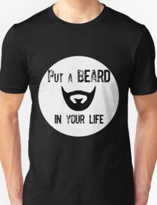 Put a beard in your life T-Shirt