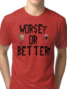 Zim - Worse?  Tri-blend T-Shirt
