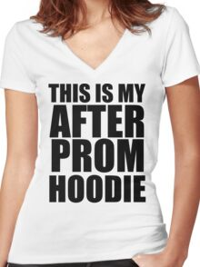 this is my after prom hoodie Women's Fitted V-Neck T-Shirt