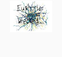 Euphoria; We're all wrecked... T-Shirt