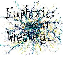 Euphoria; We're all wrecked... by beccajl
