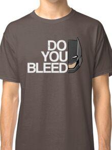 Do you Bleed Classic T-Shirt