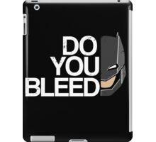 Do you Bleed iPad Case/Skin
