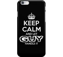 Keep Calm And Let Guy Handle It iPhone Case/Skin