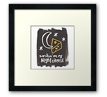Workin' on my Night Cheese Framed Print