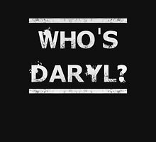 Who's Daryl? Unisex T-Shirt